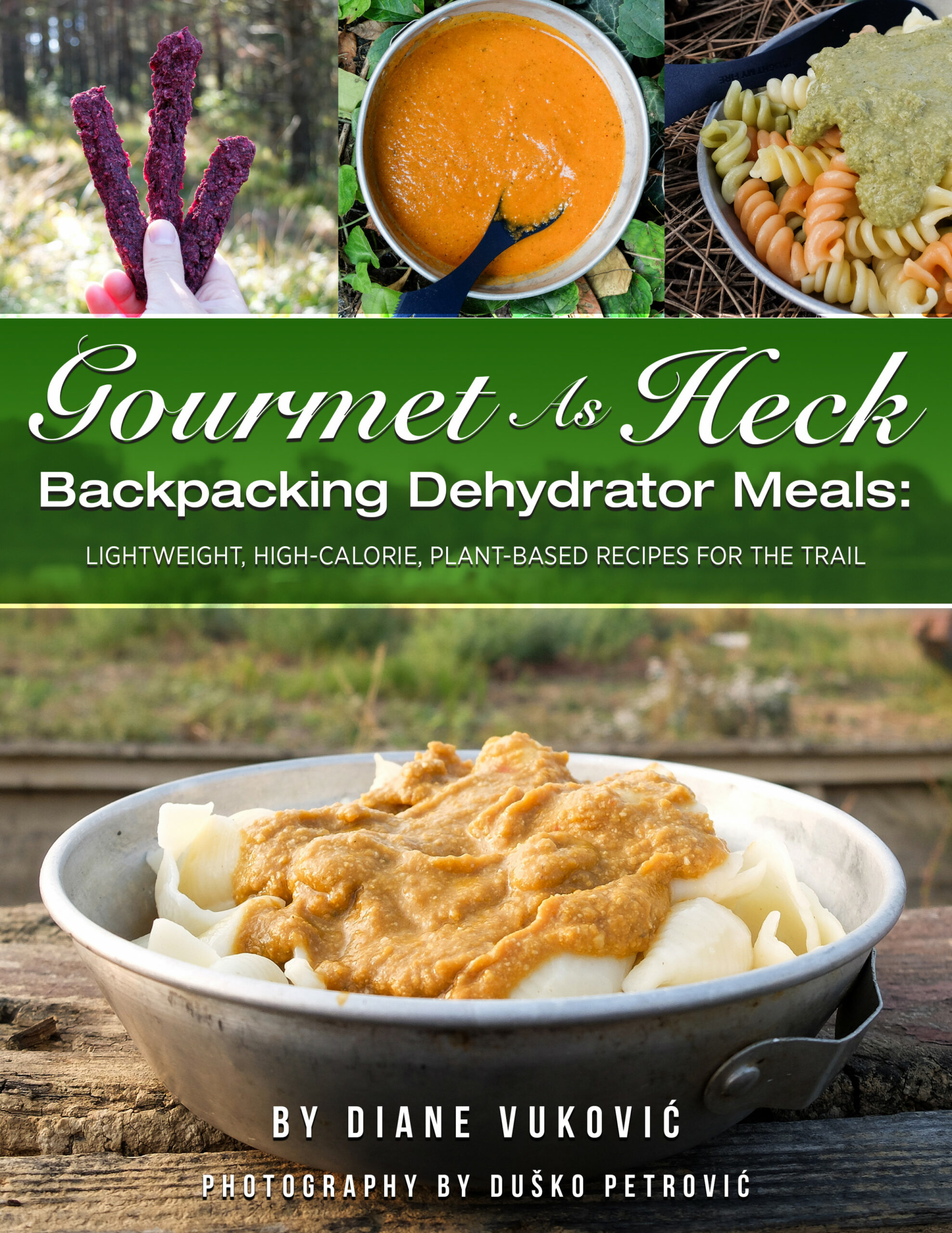 Gourmet As Heck Backpacking Dehydrator Meals: Lightweight, High-Calorie,  Plant-Based Recipes for the Trail, an Ebook by Diane Vukovic - food dehydrator recipes