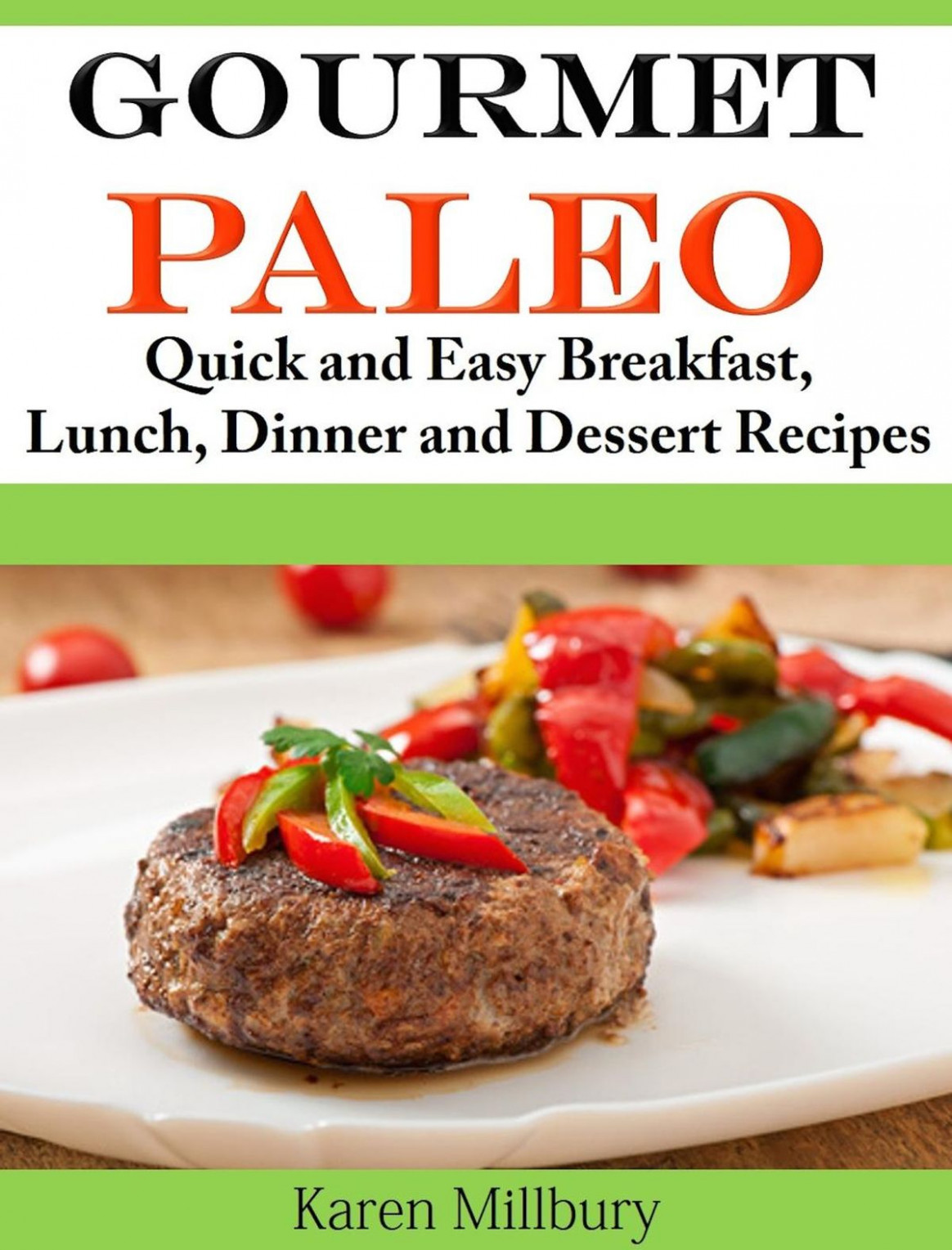 Gourmet Paleo Quick and Easy Breakfast, Lunch, Dinner and Dessert Recipes  ebook by Karen Millbury - Rakuten Kobo - dinner recipes gourmet