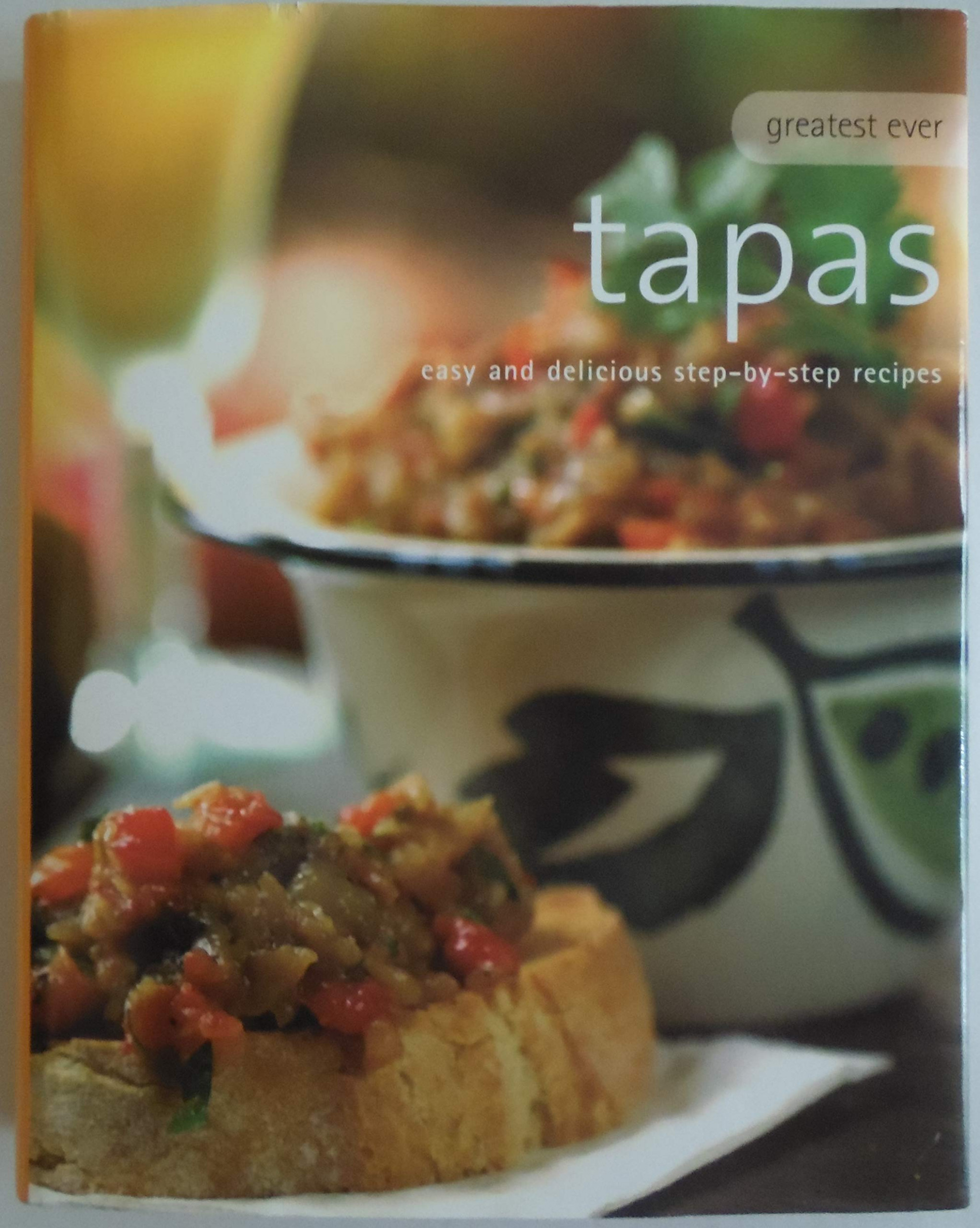 Greatest Ever Tapas: Easy And Delicious Step By Step Recipes ..