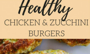 Healthy Chicken & Zucchini Burgers – Healthy Shredded Zucchini Recipes