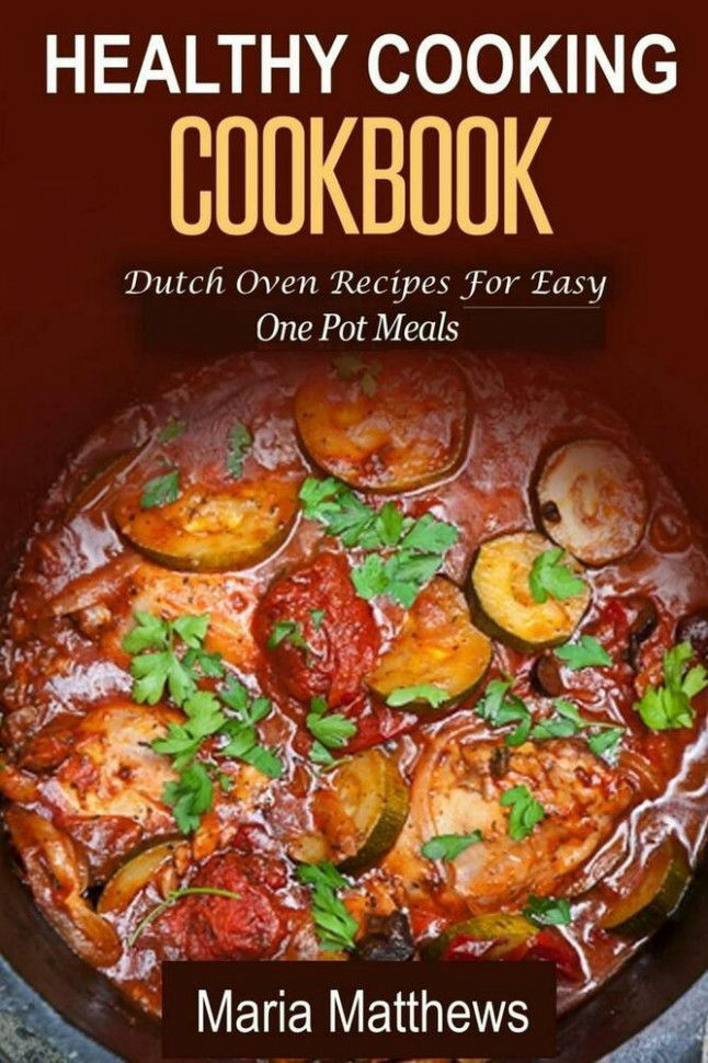 Healthy Cooking Cookbook: Dutch Oven Recipes for Easy One ..