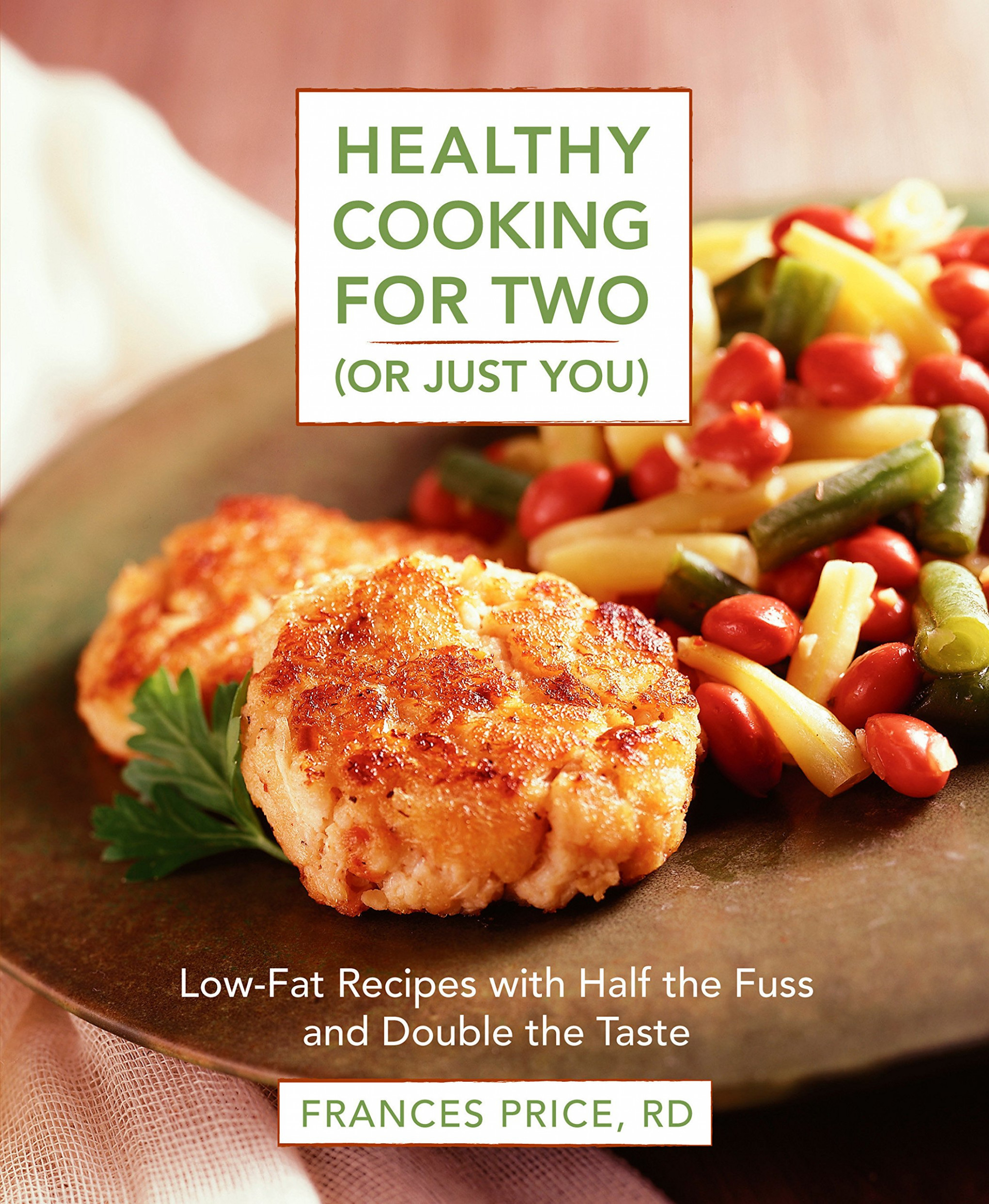 Healthy Cooking for Two or Just You : Low-Fat Recipes with ..