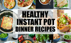 Healthy Instant Pot Dinner Recipes | The Lean Green Bean – Instant Pot Recipes Easy Healthy