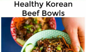 Healthy Korean Beef Bowls – Reluctant Entertainer – Healthy Korean Recipes