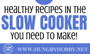 Healthy Slow Cooker Recipes You Need To Try! – Hungry Hobby – Healthy Slow Cooker Recipes