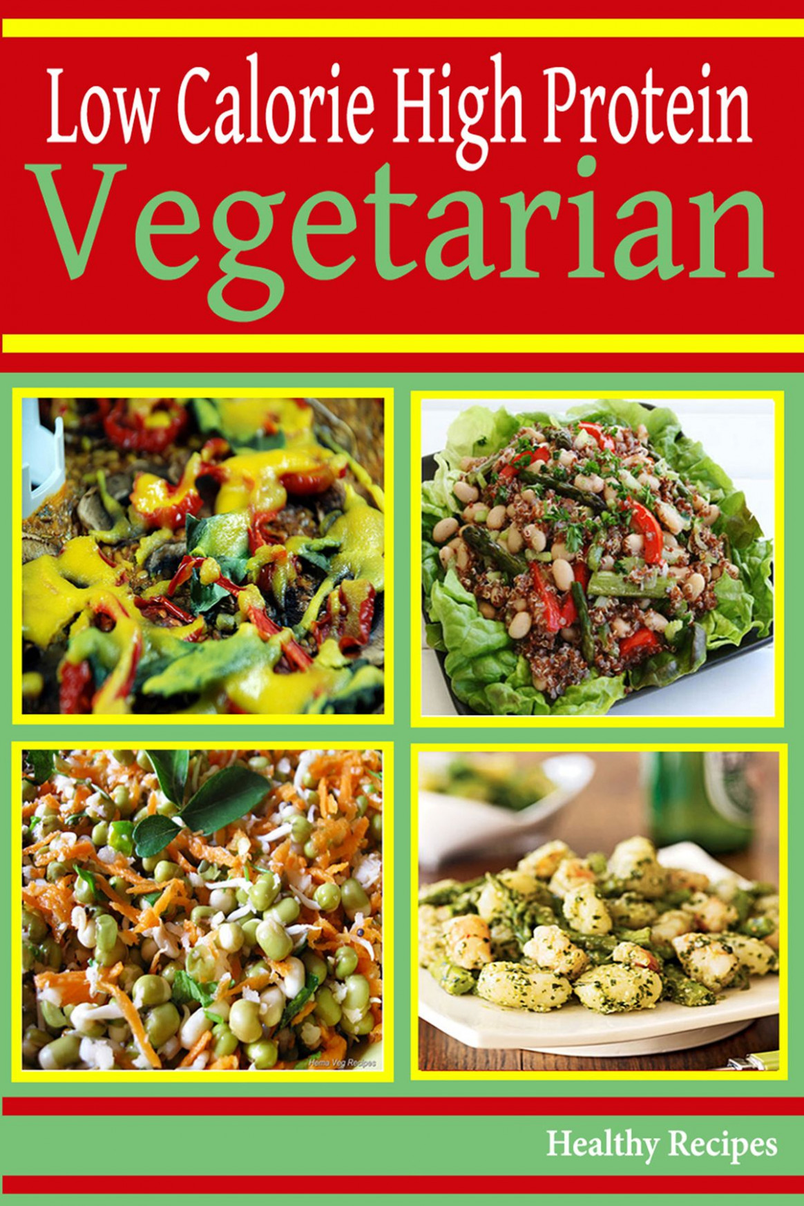 High Protein Low Calorie: Vegetarian Recipes ebook by Healthy Recipes -  Rakuten Kobo - recipes low calorie vegetarian