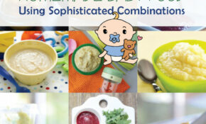 Homemade Baby Food Using Sophisticated Combinations – Recipes Using Baby Food