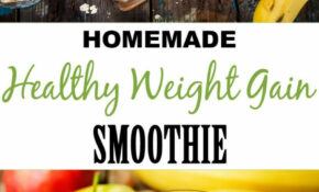 Homemade Healthy Weight Gain Smoothie – Recipes To Gain Healthy Weight