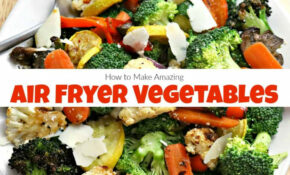 How To Make Amazing Air Fryer Vegetables In Under 14 Minutes – Healthy Recipes Air Fryer
