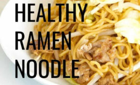 How To Turn Ramen Noodles Into A Healthy Meal Idea – – Healthy Recipes Ramen Noodles