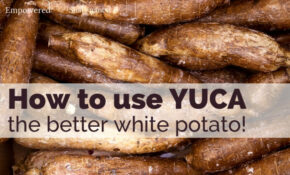 How To Use Yuca – The Other Better White Potato! – Healthy Yuca Recipes