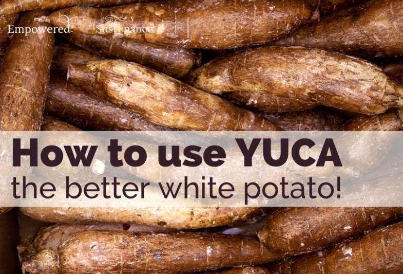 How to use Yuca - The other better white potato! - healthy yuca recipes