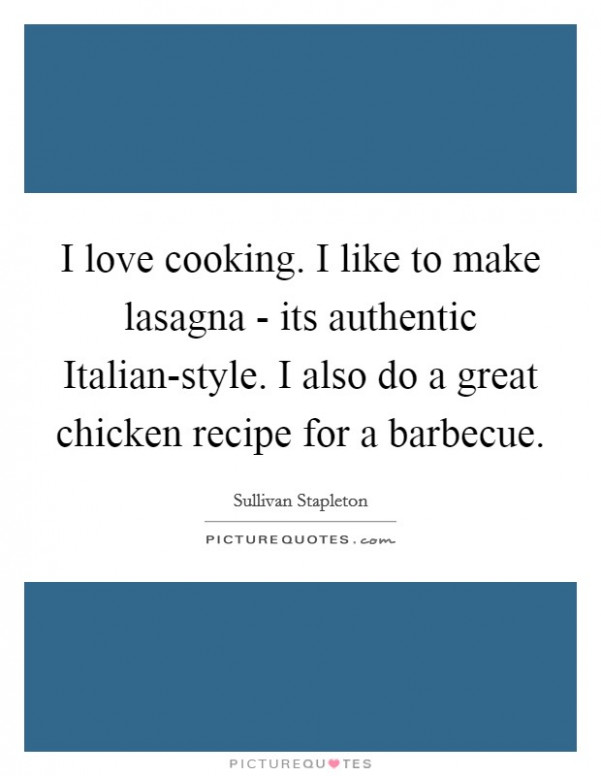 I Love Cooking. I Like To Make Lasagna - Its Authentic ..