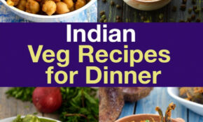 Indian Veg Recipes For Dinner, Indian Vegetarian Dinner ..