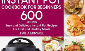 Instant Pot Cookbook For Beginners: 11 Easy And Delicious ..