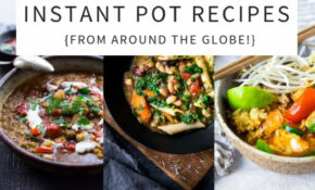 Instant Pot Recipes From Around The World – Instant Pot Vegetarian Recipes Dinner
