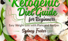 Ketogenic Diet Guide For Beginners: Easy Weight Loss With Plans And Recipes  (Keto Cookbook, Complete Lifestyle Plan) Ebook By Sydney Foster – Rakuten  ..