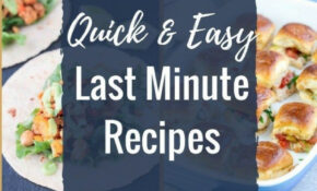 Last Minute Meals – Quick Last Minute Dinner Recipe Ideas ..