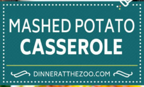 Loaded Mashed Potato Casserole – Dinner At The Zoo – Potato Recipes Dinner
