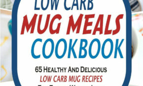 Low Carb Mug Meals Cookbook: 14 Healthy And Delicious Low Carb Mug Recipes  For Faster Weight Loss Ebook By Stacy Fowler – Rakuten Kobo – Mug Recipes Dinner