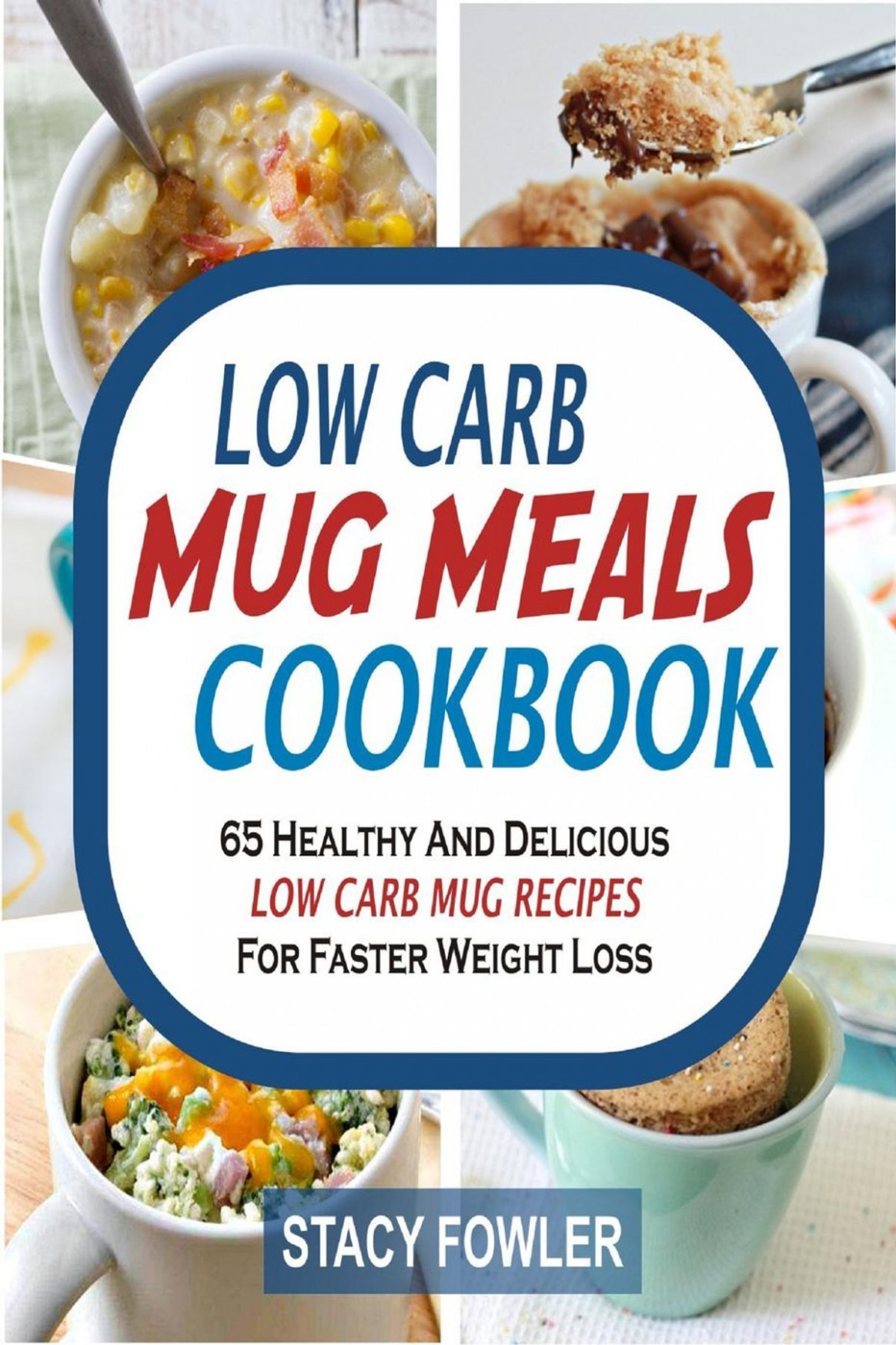 Low Carb Mug Meals Cookbook: 14 Healthy And Delicious Low Carb Mug Recipes  For Faster Weight Loss ebook by Stacy Fowler - Rakuten Kobo - mug recipes dinner