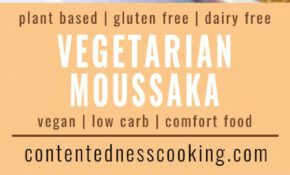 Low Carb Vegetarian Moussaka – Contentedness Cooking – Recipes Vegetarian Low Carb