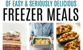 Make Ahead Freezer Meals For A Month – Chicken Recipes You Can Freeze