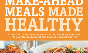 Make Ahead Meals Made Healthy: Exceptionally Delicious And ..