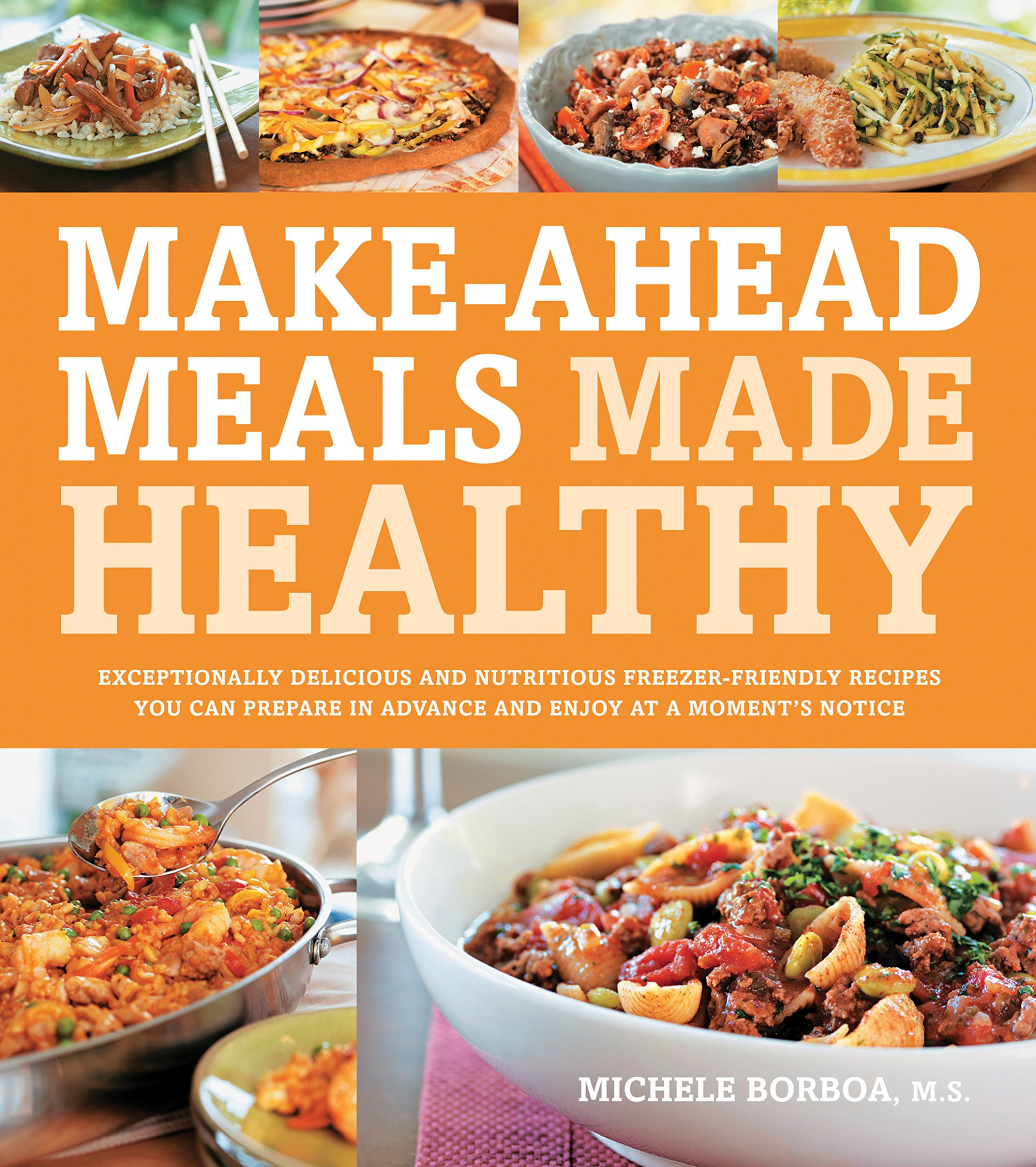 Make-Ahead Meals Made Healthy: Exceptionally Delicious and ..