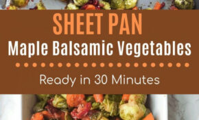 Maple Balsamic Roasted Vegetables – Healthy Recipes Roasted Vegetables