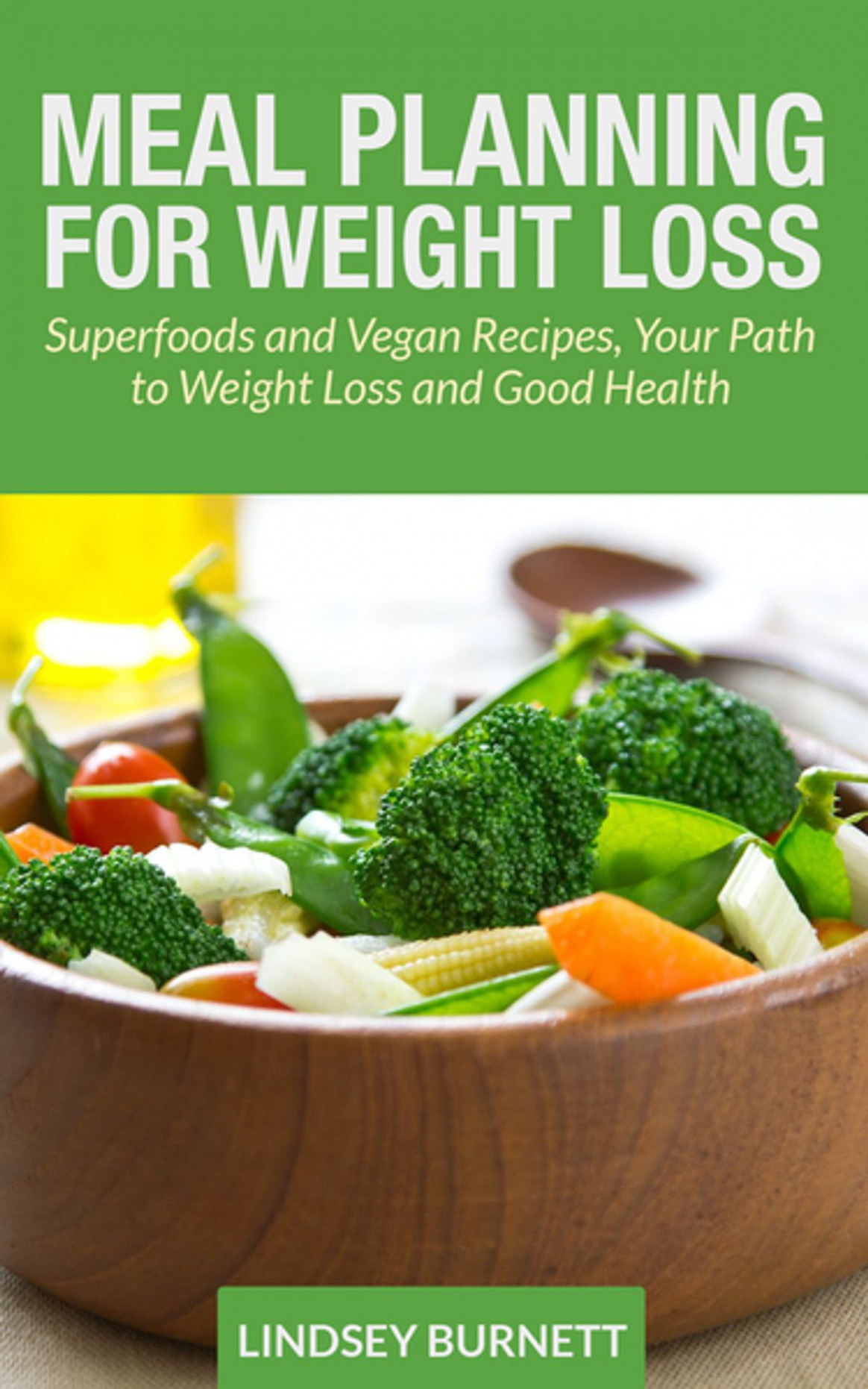 Meal Planning for Weight Loss: Superfoods and Vegan Recipes, Your Path to  Weight Loss and Good Health ebook by Lindsey Burnett - Rakuten Kobo - recipes vegetarian weight loss