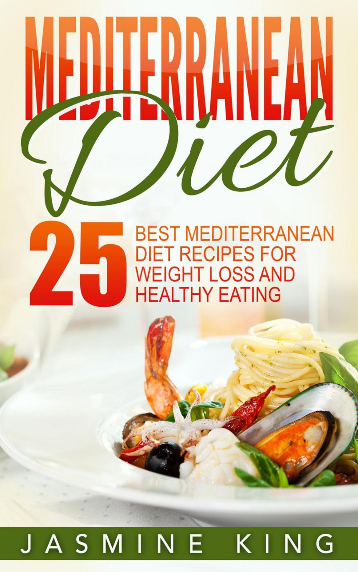Mediterranean Diet: 10 Best Mediterranean Diet Recipes for Weight Loss and  Healthy Eating ebook by Jasmine King - Rakuten Kobo - healthy recipes for weight loss