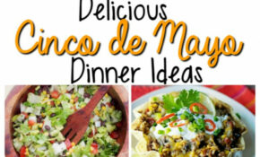 Mexican Food Recipes For Cinco De Mayo – Oh My Creative – Mexican Dinner Recipes