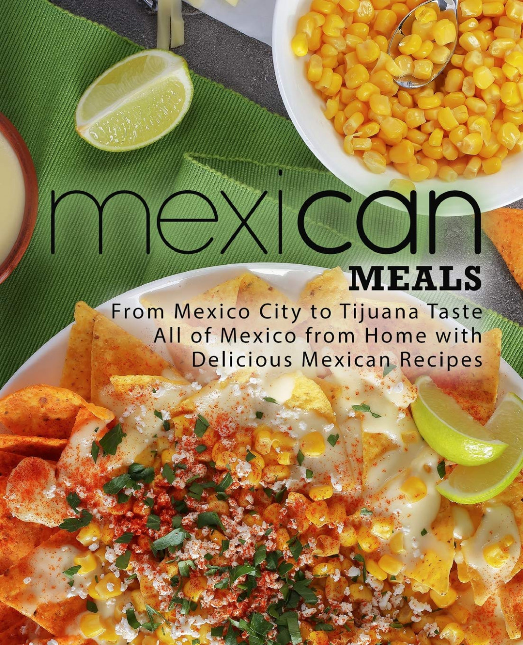 Mexican Meals: From Mexico City To Tijuana Taste All Of ..