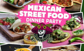 Mexican Street Food Dinner Party – The Lotus And The Artichoke – Mexican Street Food Recipes