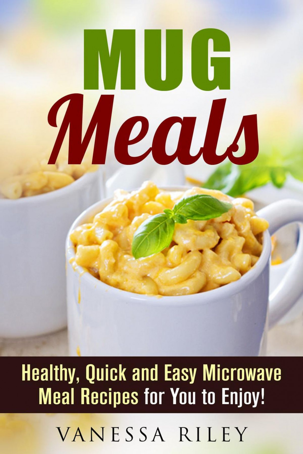 Mug Meals: Healthy, Quick And Easy Microwave Meal Recipes For You To Enjoy!  Ebook By Vanessa Riley - Rakuten Kobo - Easy Microwave Dinner Recipes