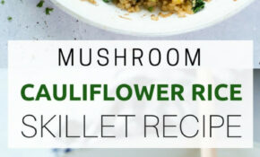 "Mushroom Cauliflower ""Rice"" Skillet Recipe"