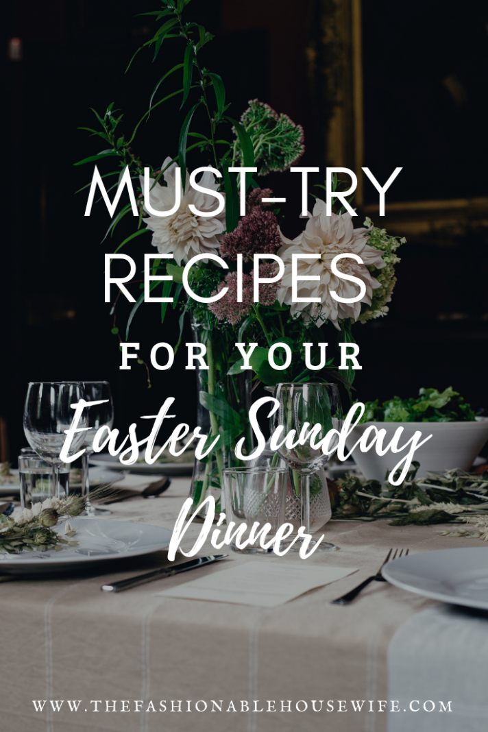 Must-Try Recipes For Your Easter Sunday Dinner - The ..