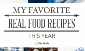 My Favorite Real Food Recipes From 13 – Live Simply – Real Food Recipes