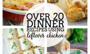Over 12 Dinner Recipes Using Leftover Chicken | Recipe Using ..