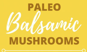 Paleo Balsamic Mushroom Recipe – Great Side Dish ..