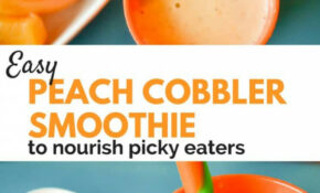 Peach Cobbler Smoothie Recipe For Picky Eaters – Healthy Recipes For Picky Eaters