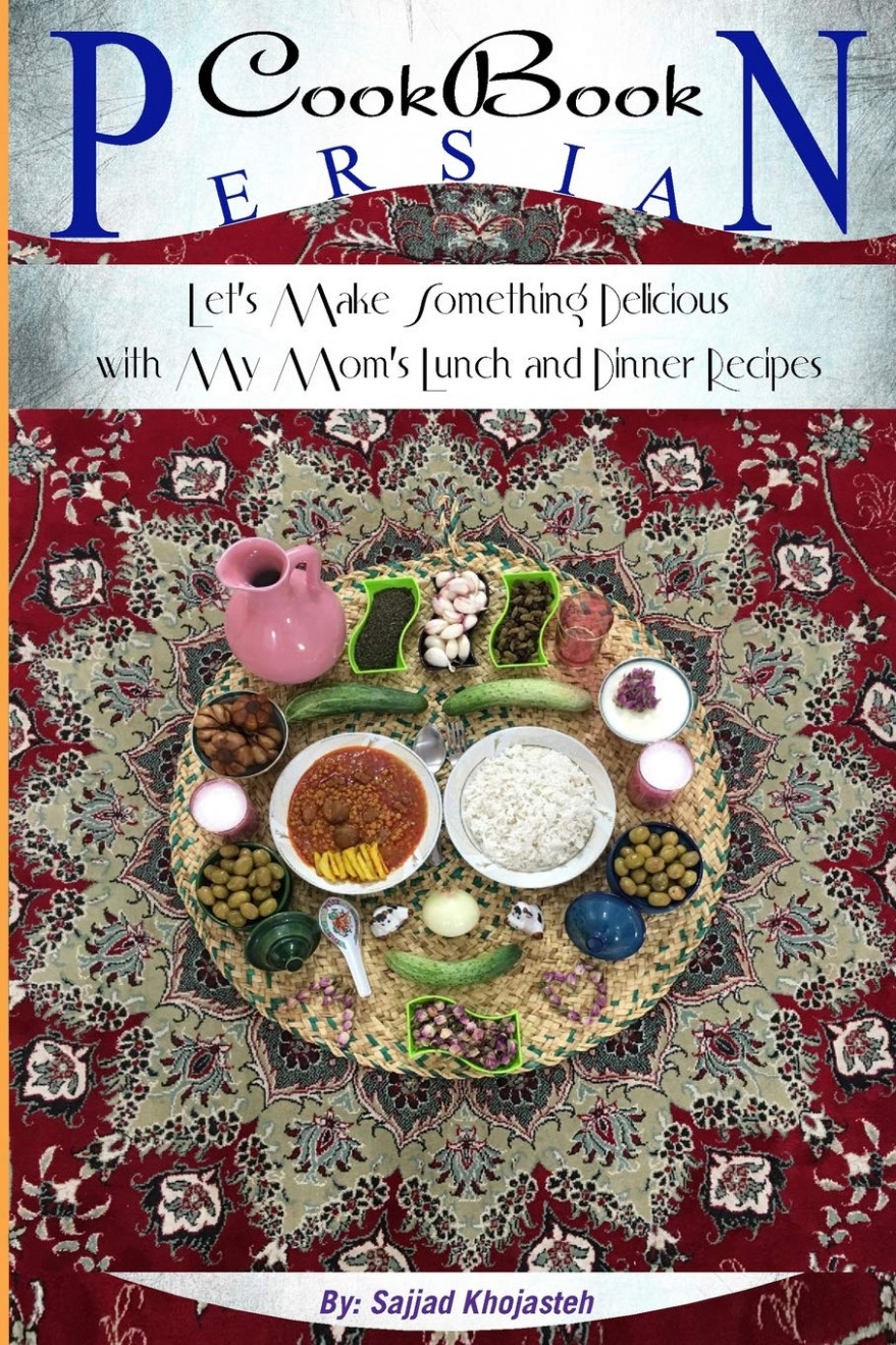 Persian CookBook: Let's Make Something Delicious With My ..