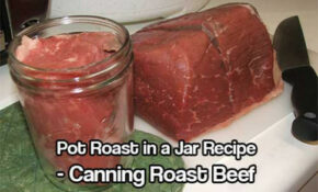 Pot Roast In A Jar – Canning Roast Beef – SHTFPreparedness – Recipes Using Only Canned Food