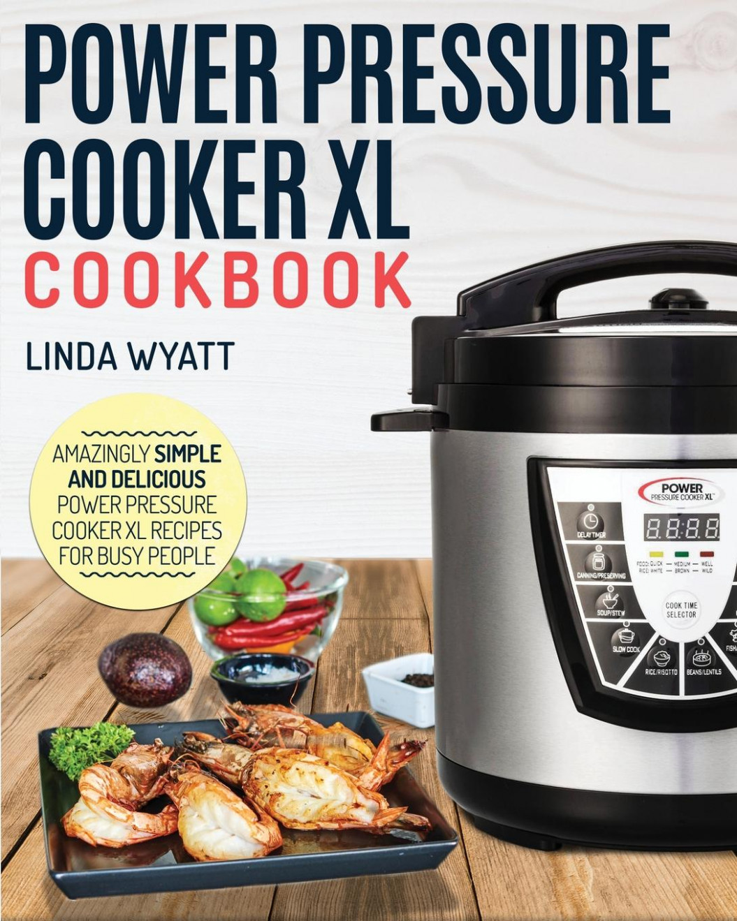 Power Pressure Cooker XL Cookbook : Amazingly Simple and ..