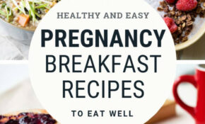 Pregnancy Breakfast Ideas – Healthy Recipes | The Worktop – Pregnancy Recipes Dinner