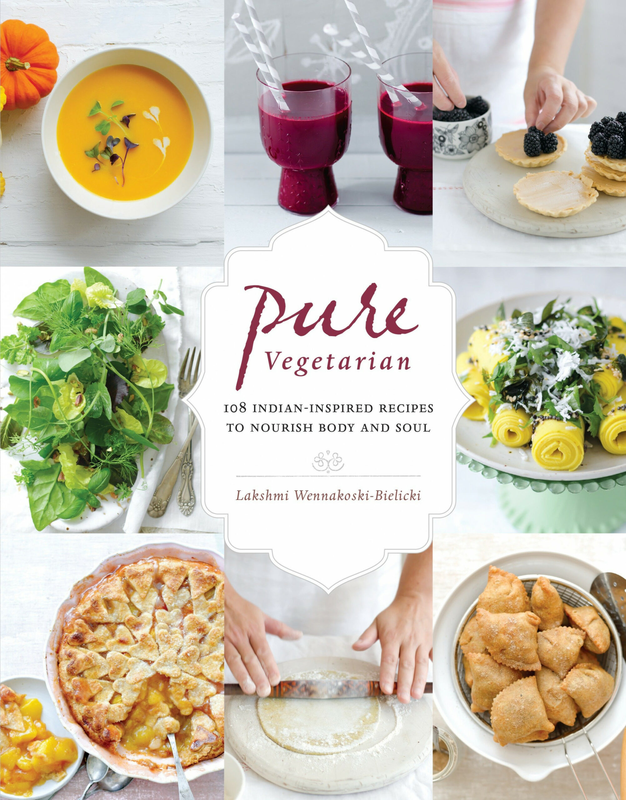 Pure Vegetarian : 108 Indian-Inspired Recipes to Nourish ..