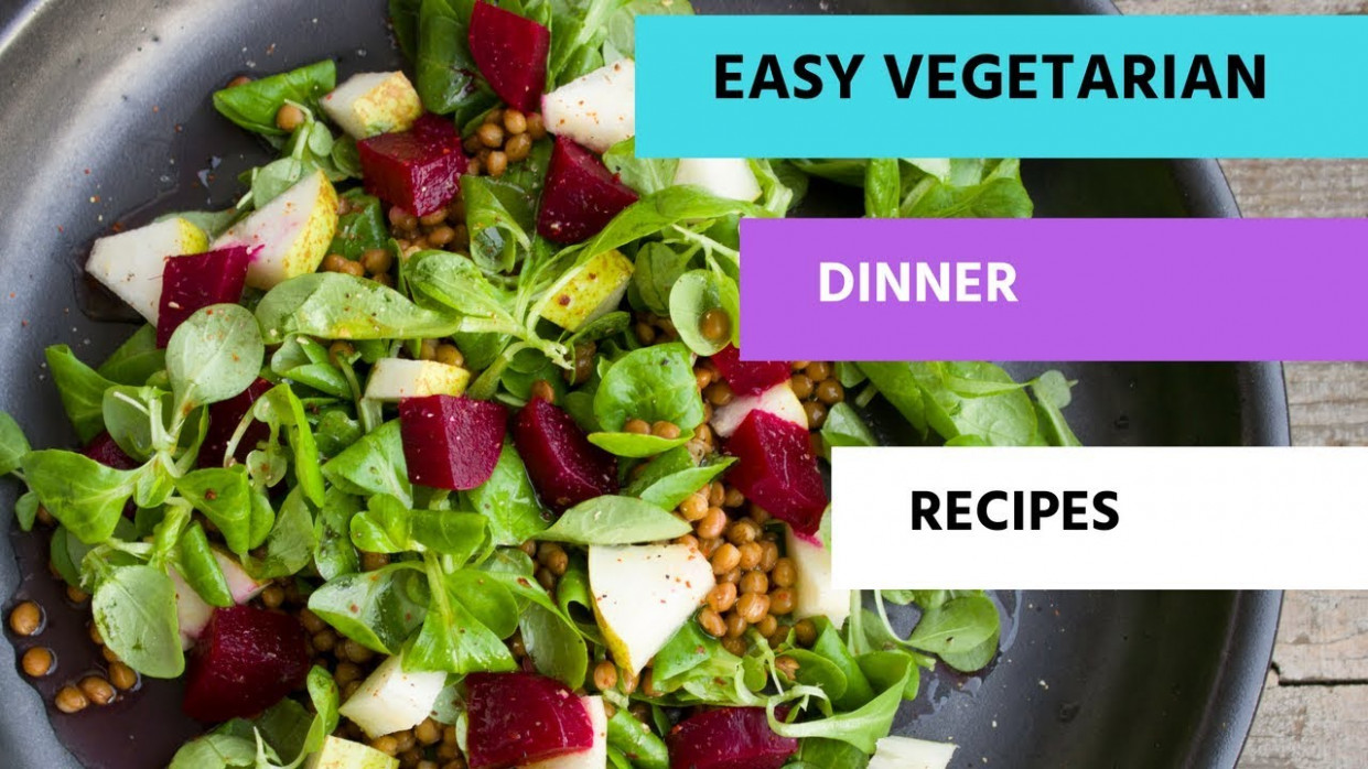 Quick And Easy Vegetarian Dinner Recipes - Vegetarian Meal ..