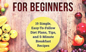 Raw Food Diet For Beginners: 19 Simple, Easy To Follow ..