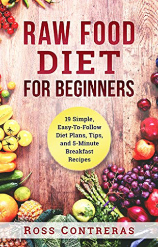 Raw Food Diet For Beginners: 19 Simple, Easy-To-Follow ..